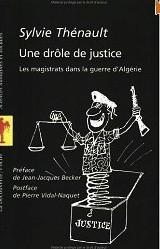 THENAULT Sylvie, Une drôle de justice. Les magistrats pendant la guerre d'Algérie