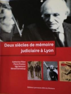 FILLON Catherine, FRONTON Pierre, IANNUCCI Ugo, CORNELOU Gérard, Deux siècles de mémoire judiciaire à Lyon