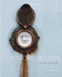 BOLZE Bernard (dir.), Prisons de Lyon – Une histoire manifeste, Lyon